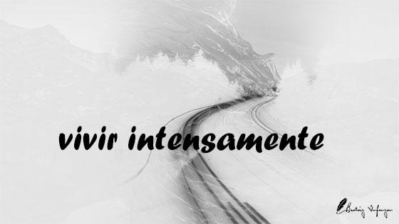 Vivir intensamente